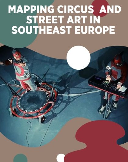 MAPPING CIRCUS AND STREET ART IN SOUTH EAST EUROPE